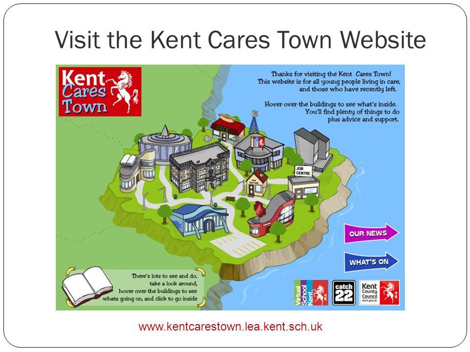 Visit the Kent Cares Town Website www.kentcarestown.lea.kent.sch.uk