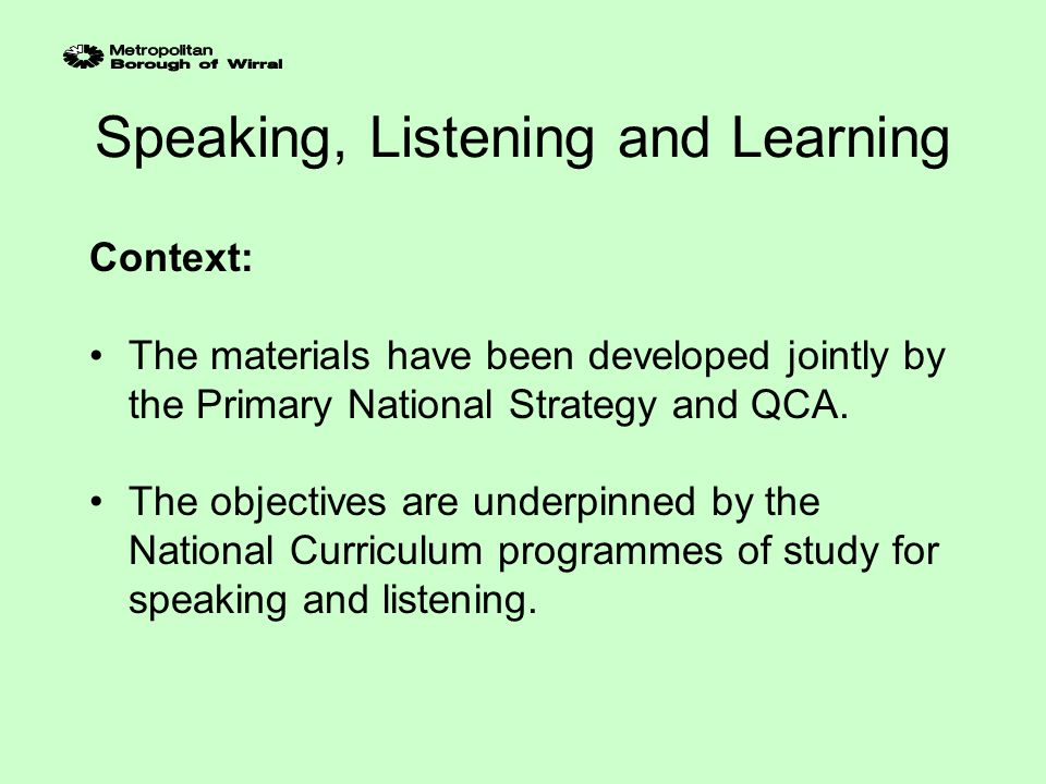 Speaking, Listening and Learning Possible starting points 4.Ask selected members of staff to try out some of the suggested activities and report back on what has been successful.