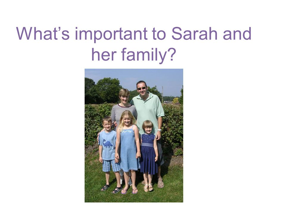 What's important to Sarah and her family?