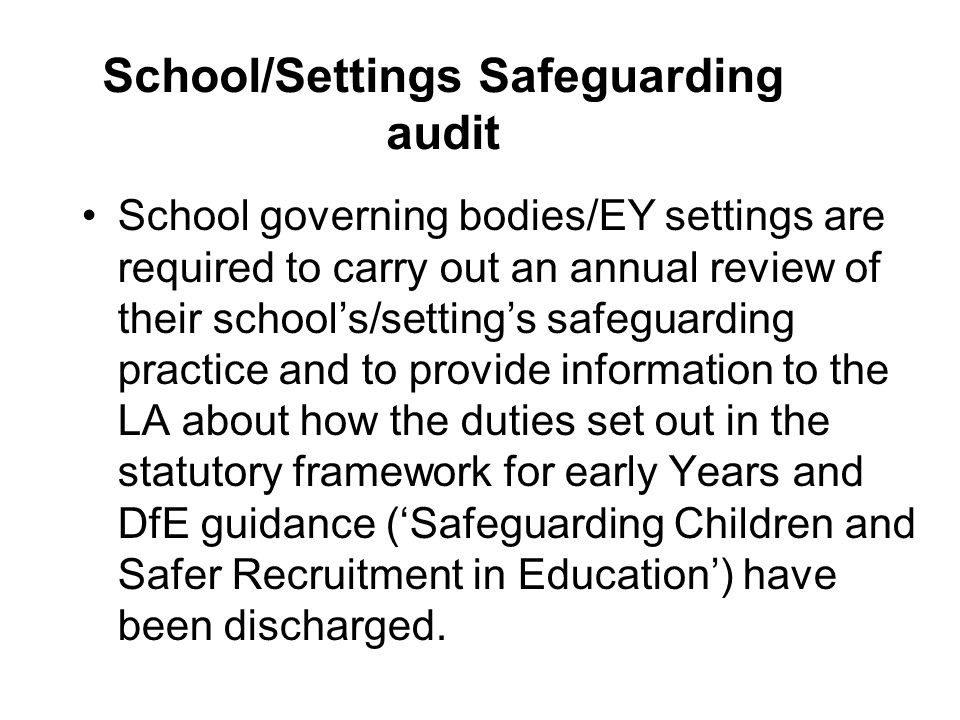 School/Settings Safeguarding audit School governing bodies/EY settings are required to carry out an annual review of their school's/setting's safeguar
