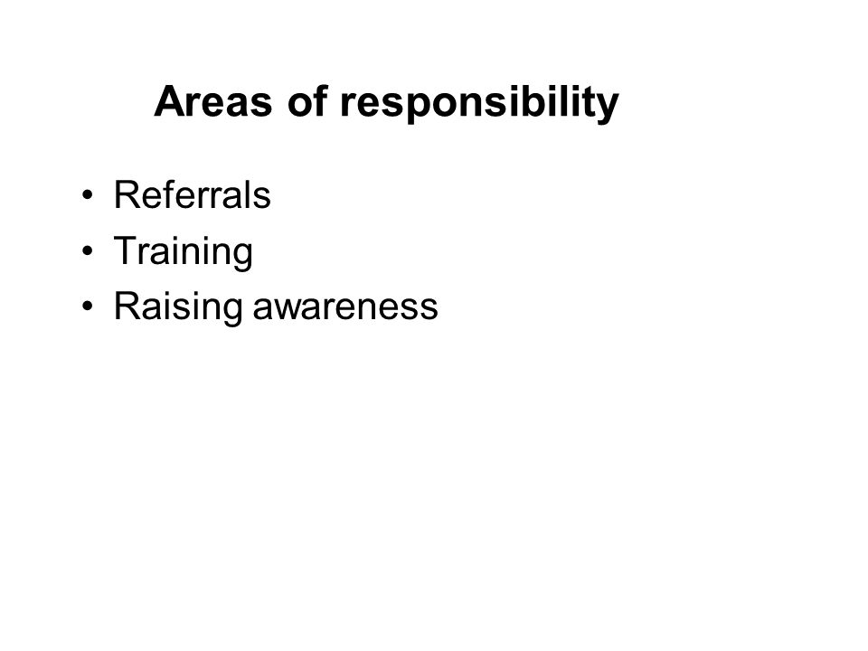 Areas of responsibility Referrals Training Raising awareness