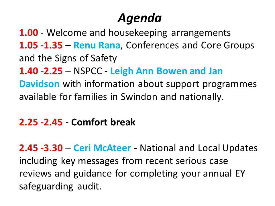 Agenda 1.00 - Welcome and housekeeping arrangements 1.05 -1.35 – Renu Rana, Conferences and Core Groups and the Signs of Safety 1.40 -2.25 – NSPCC - L
