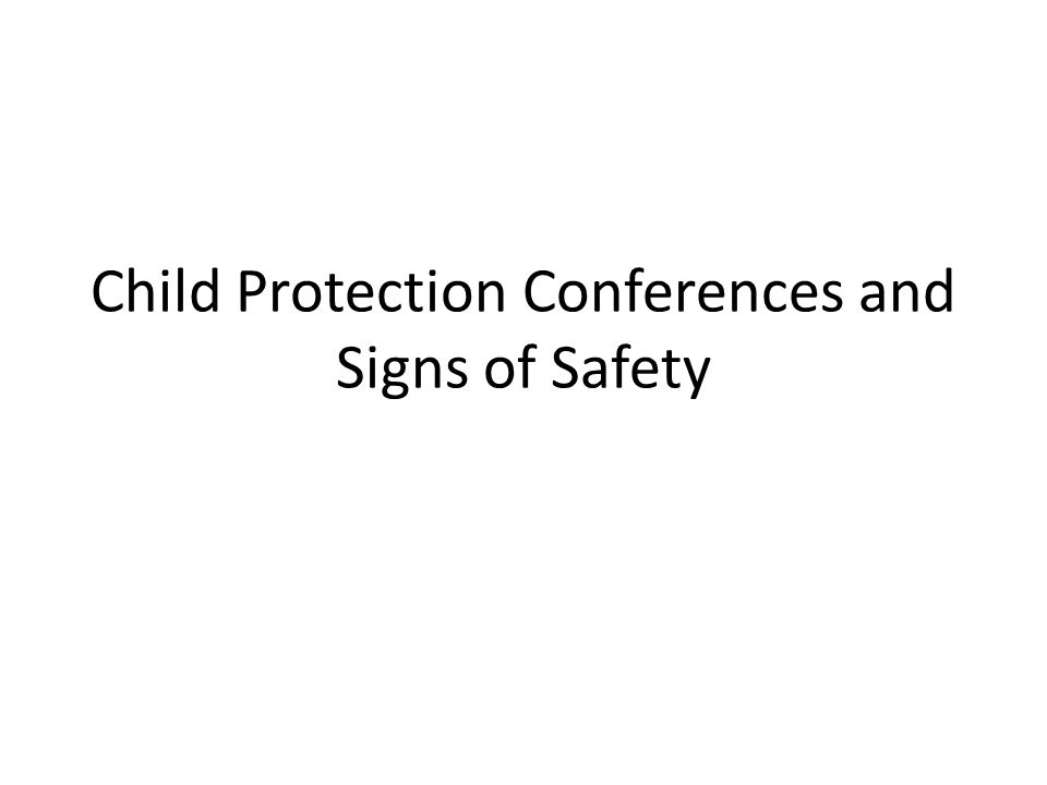 Child Protection Conferences and Signs of Safety