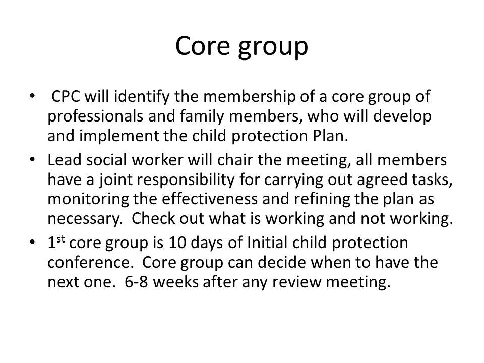 Core group CPC will identify the membership of a core group of professionals and family members, who will develop and implement the child protection P