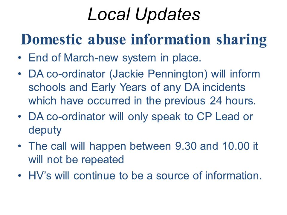 Local Updates Domestic abuse information sharing End of March-new system in place.