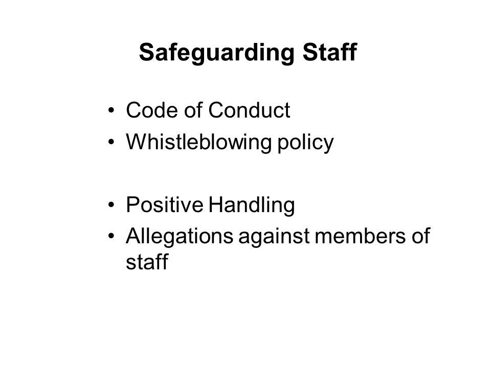 Safeguarding Staff Code of Conduct Whistleblowing policy Positive Handling Allegations against members of staff