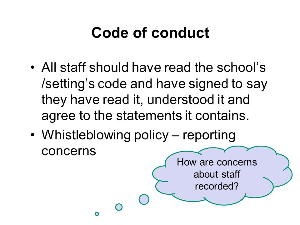 Code of conduct All staff should have read the school's /setting's code and have signed to say they have read it, understood it and agree to the statements it contains.