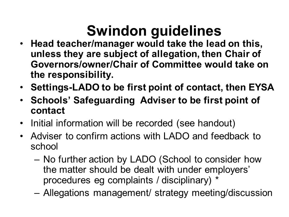 Swindon guidelines Head teacher/manager would take the lead on this, unless they are subject of allegation, then Chair of Governors/owner/Chair of Com