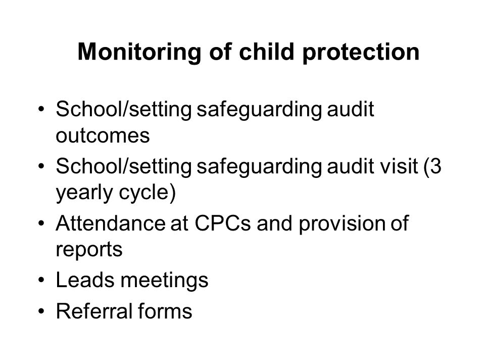 Monitoring of child protection School/setting safeguarding audit outcomes School/setting safeguarding audit visit (3 yearly cycle) Attendance at CPCs