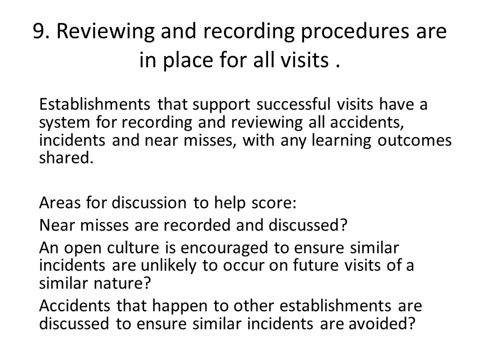 9. Reviewing and recording procedures are in place for all visits.