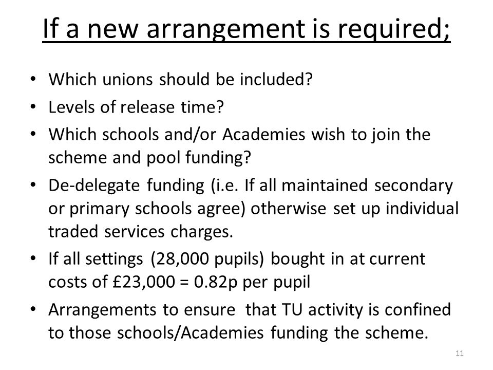 If a new arrangement is required; Which unions should be included? Levels of release time? Which schools and/or Academies wish to join the scheme and