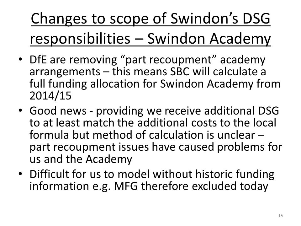 "Changes to scope of Swindon's DSG responsibilities – Swindon Academy DfE are removing ""part recoupment"" academy arrangements – this means SBC will cal"