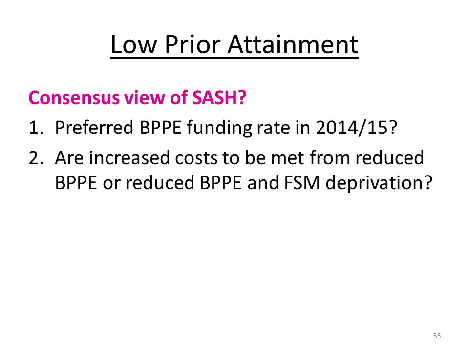 Low Prior Attainment Consensus view of SASH? 1.Preferred BPPE funding rate in 2014/15? 2.Are increased costs to be met from reduced BPPE or reduced BP