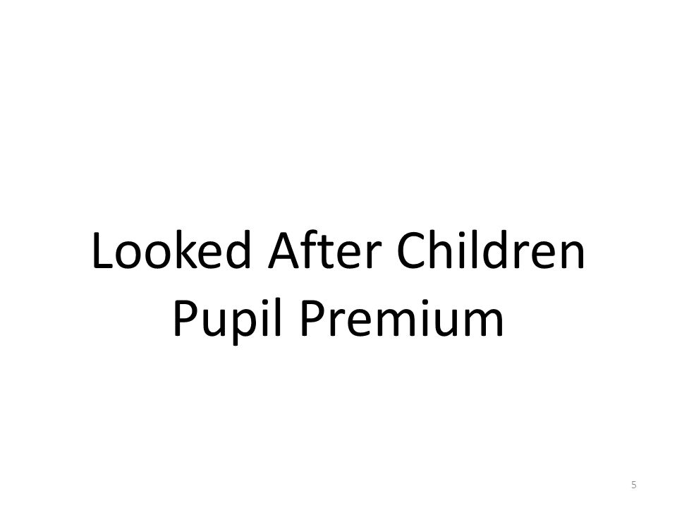 Looked After Children Pupil Premium 5