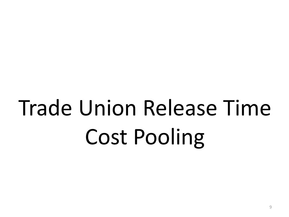 Trade Union Release Time Cost Pooling 9