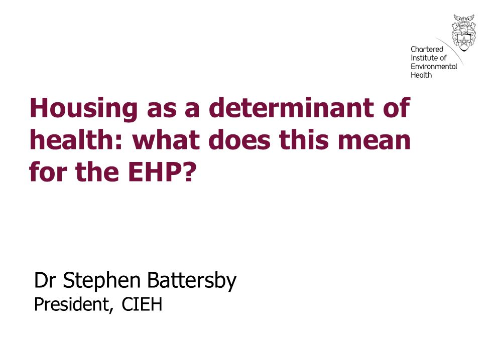 Housing as a determinant of health: what does this mean for the EHP.