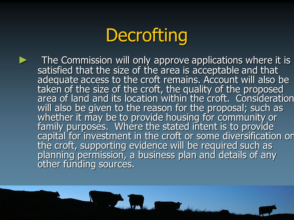 Decrofting ► The Commission will only approve applications where it is satisfied that the size of the area is acceptable and that adequate access to t
