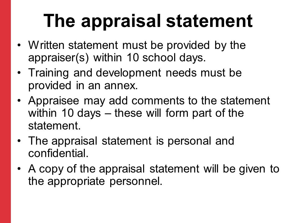 The appraisal statement Written statement must be provided by the appraiser(s) within 10 school days. Training and development needs must be provided