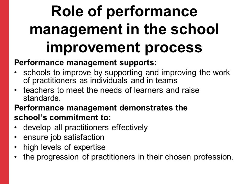 Role of performance management in the school improvement process Performance management supports: schools to improve by supporting and improving the w