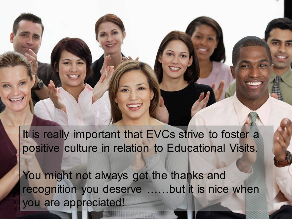 It is really important that EVCs strive to foster a positive culture in relation to Educational Visits.