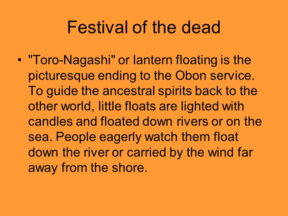 Festival of the dead Toro-Nagashi or lantern floating is the picturesque ending to the Obon service.