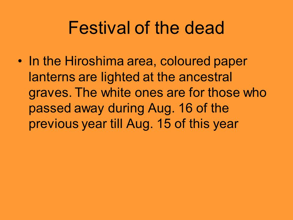 Festival of the dead In the Hiroshima area, coloured paper lanterns are lighted at the ancestral graves.