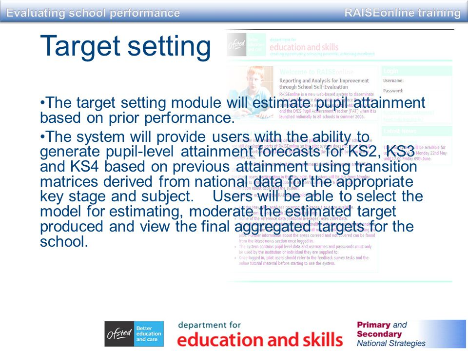 Target setting The target setting module will estimate pupil attainment based on prior performance.