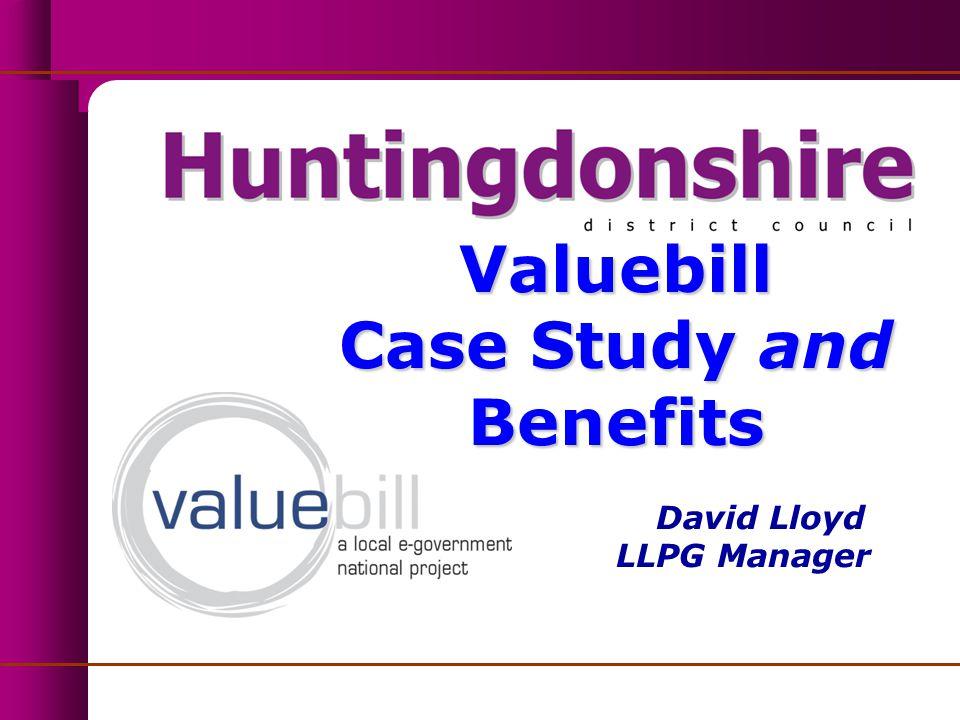 Valuebill Case Study and Benefits Valuebill Case Study and Benefits David Lloyd LLPG Manager