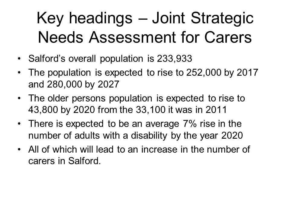 Carers in Salford The number of carers in Salford increased from 22,445 to 23,402 between 2001 and 2011, a slight reduction from 10.4% - 10% of the population.