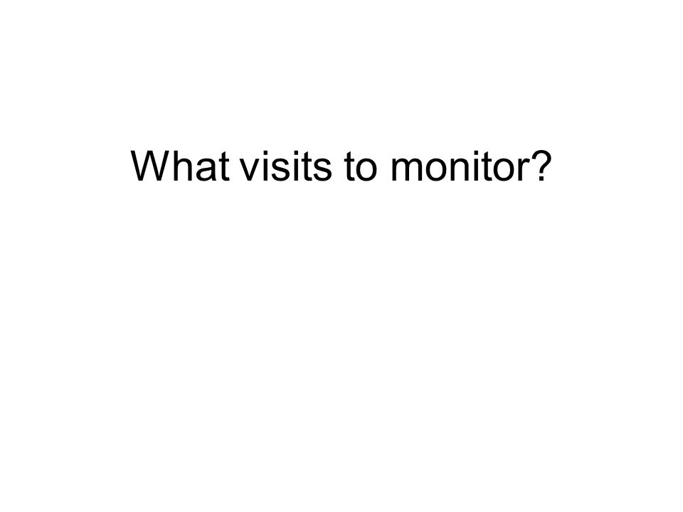 What visits to monitor