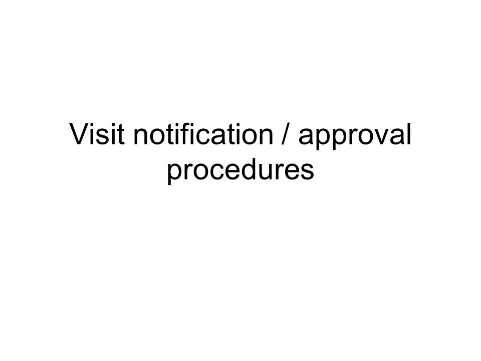 Visit notification / approval procedures