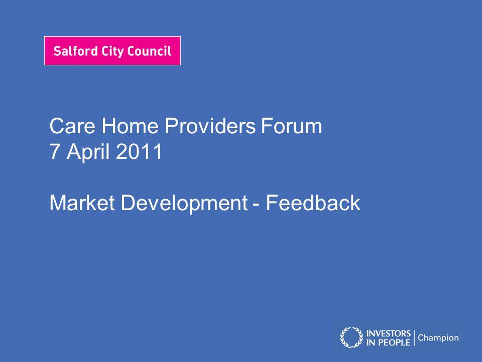 Care Home Providers Forum 7 April 2011 Market Development - Feedback