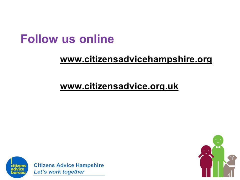 Follow us online www.citizensadvicehampshire.org www.citizensadvice.org.uk