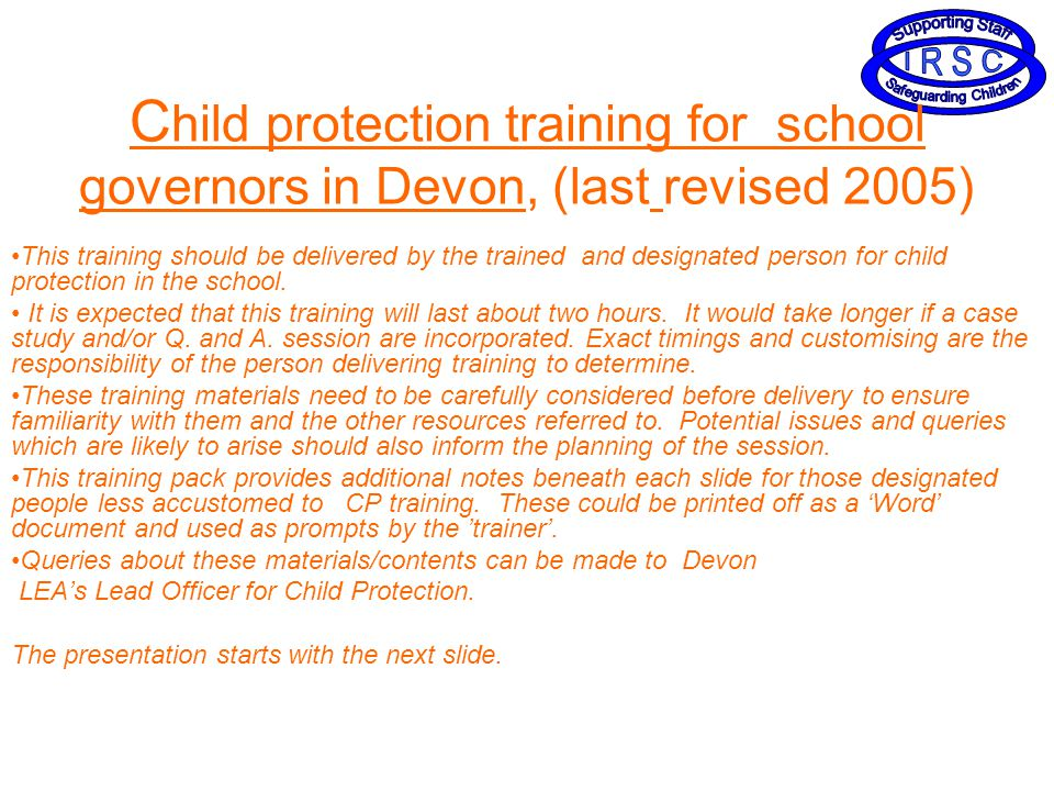C hild protection training for school governors in Devon, (last revised 2005) This training should be delivered by the trained and designated person for child protection in the school.