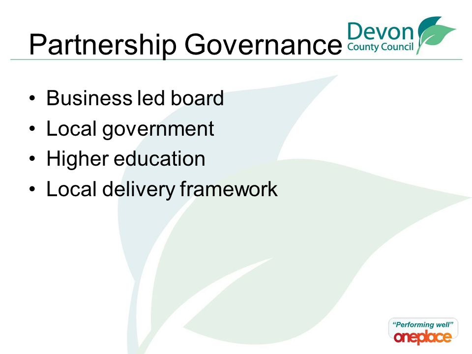 Partnership Governance Business led board Local government Higher education Local delivery framework