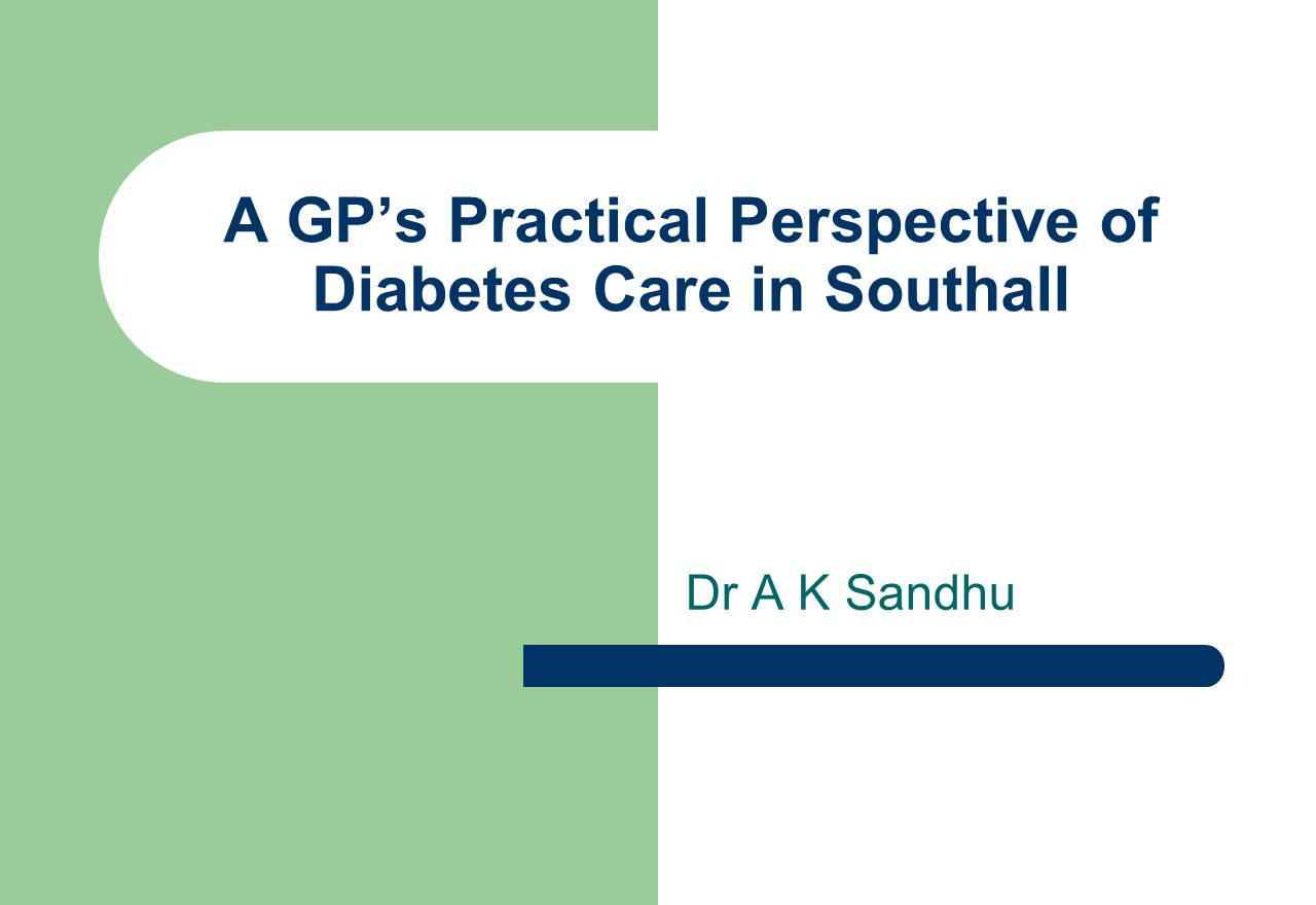 A GP's Practical Perspective of Diabetes Care in Southall Dr A K Sandhu
