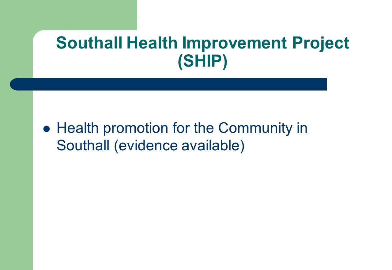 Southall Health Improvement Project (SHIP) Health promotion for the Community in Southall (evidence available)