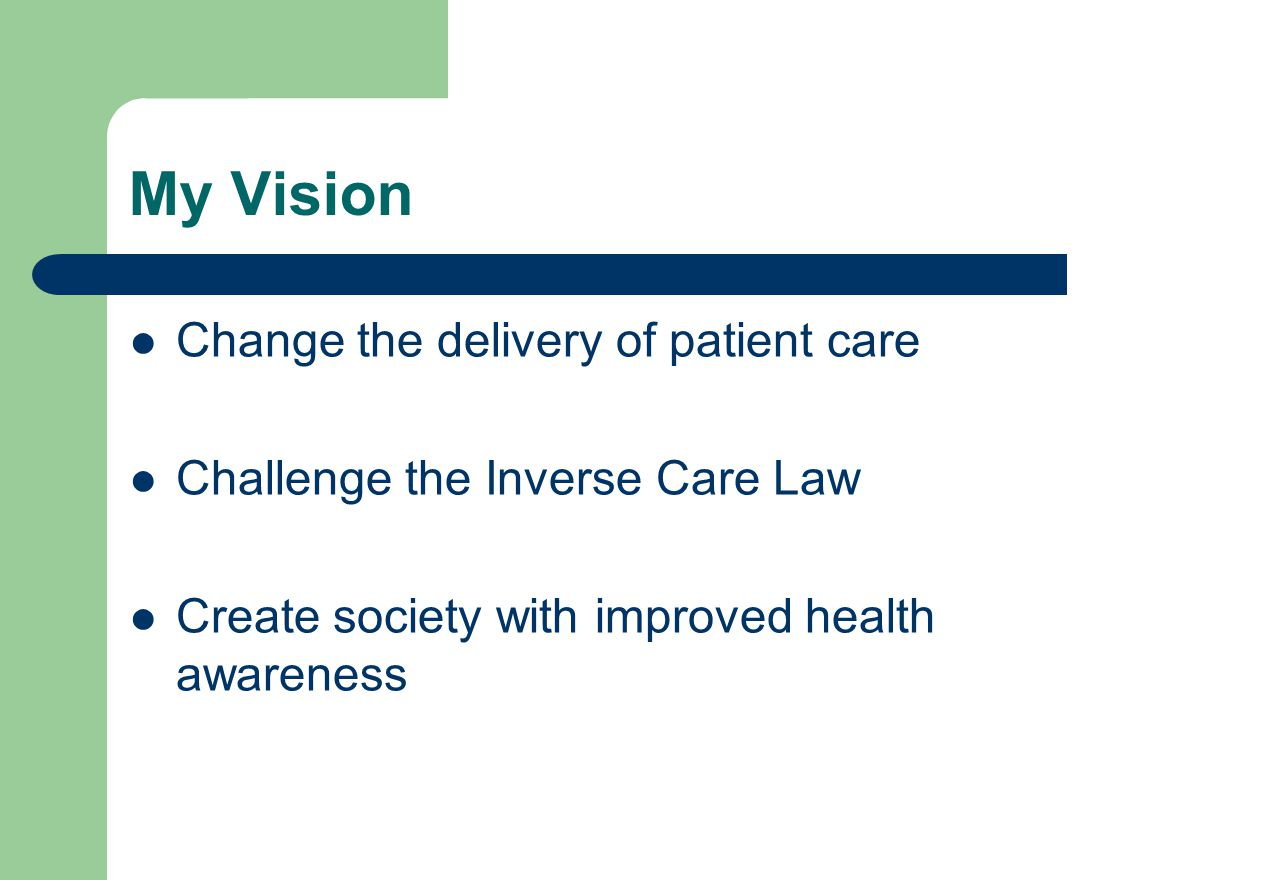 Change the delivery of patient care Challenge the Inverse Care Law Create society with improved health awareness My Vision
