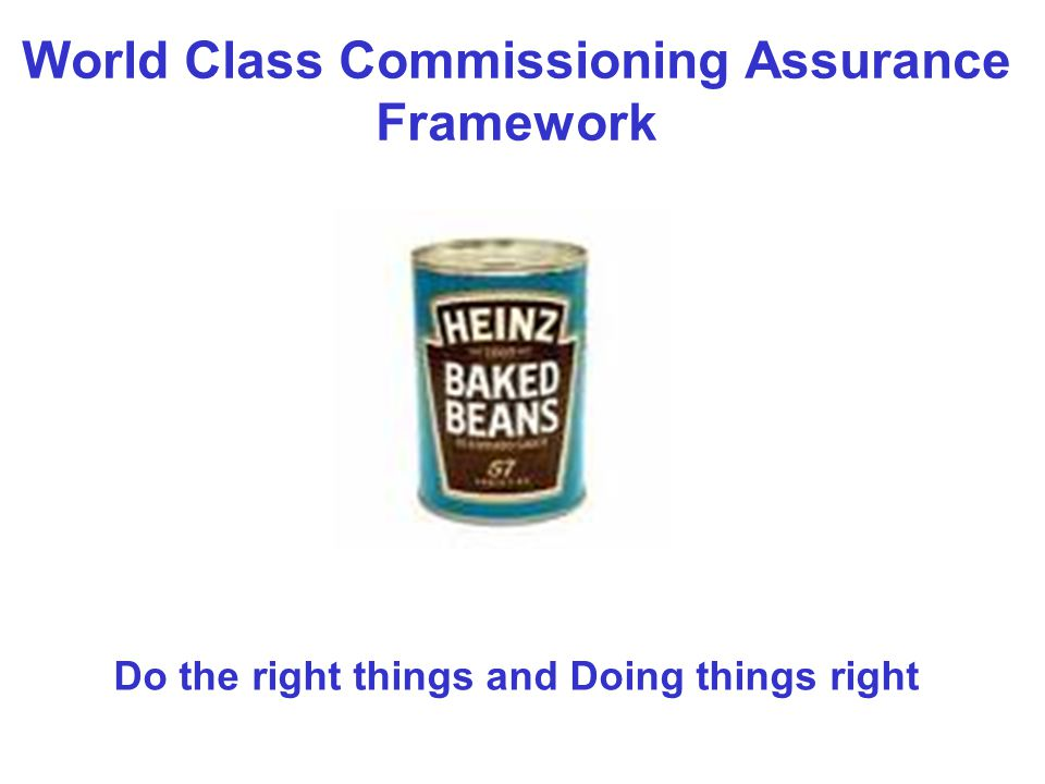 World Class Commissioning Assurance Framework Do the right things and Doing things right