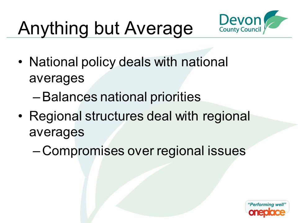 Anything but Average National policy deals with national averages –Balances national priorities Regional structures deal with regional averages –Compromises over regional issues