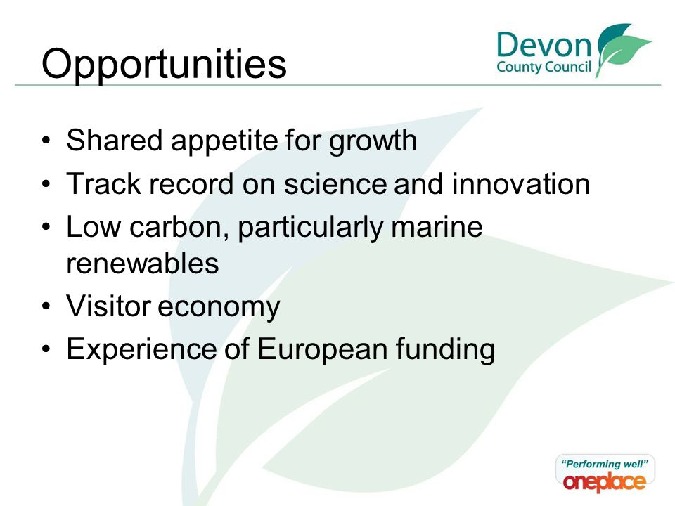 Opportunities Shared appetite for growth Track record on science and innovation Low carbon, particularly marine renewables Visitor economy Experience of European funding