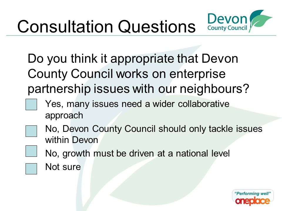 Consultation Questions Do you think it appropriate that Devon County Council works on enterprise partnership issues with our neighbours.