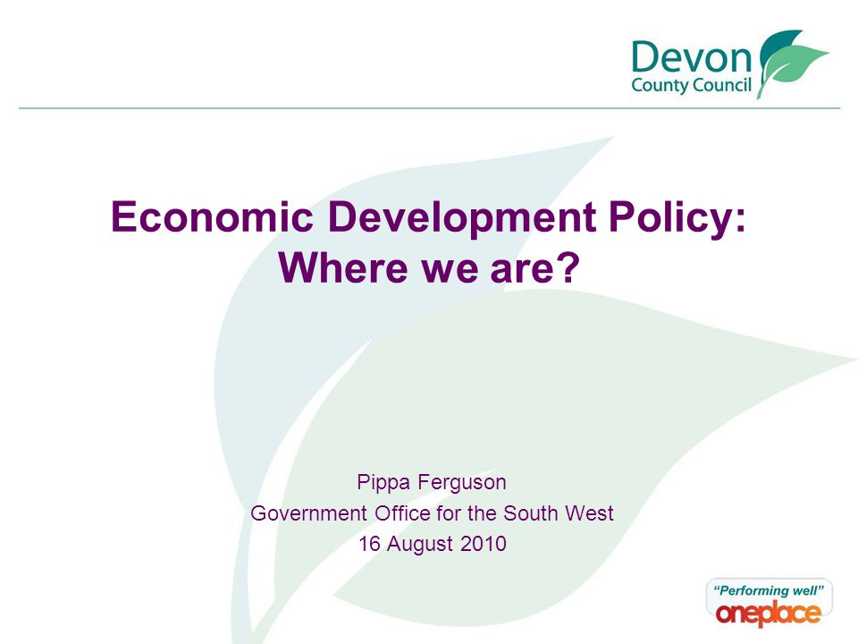 Devon Stands Out Four times more agricultural activity Over one third of employees work part time A quarter of all business below the VAT threshold One third less employment in the finance sector Twice as many tourism businesses One third of all employment is in the public sector