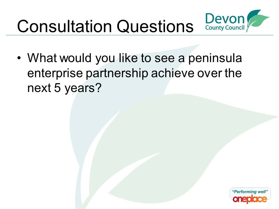 Consultation Questions What would you like to see a peninsula enterprise partnership achieve over the next 5 years
