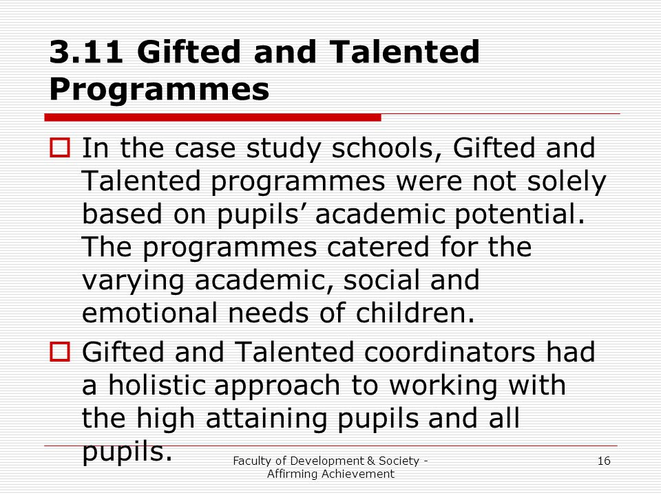 Faculty of Development & Society - Affirming Achievement 16 3.11 Gifted and Talented Programmes  In the case study schools, Gifted and Talented progr