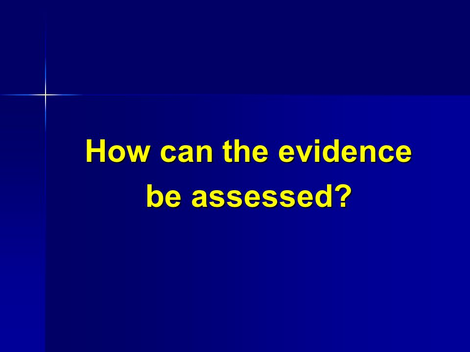 How can the evidence be assessed