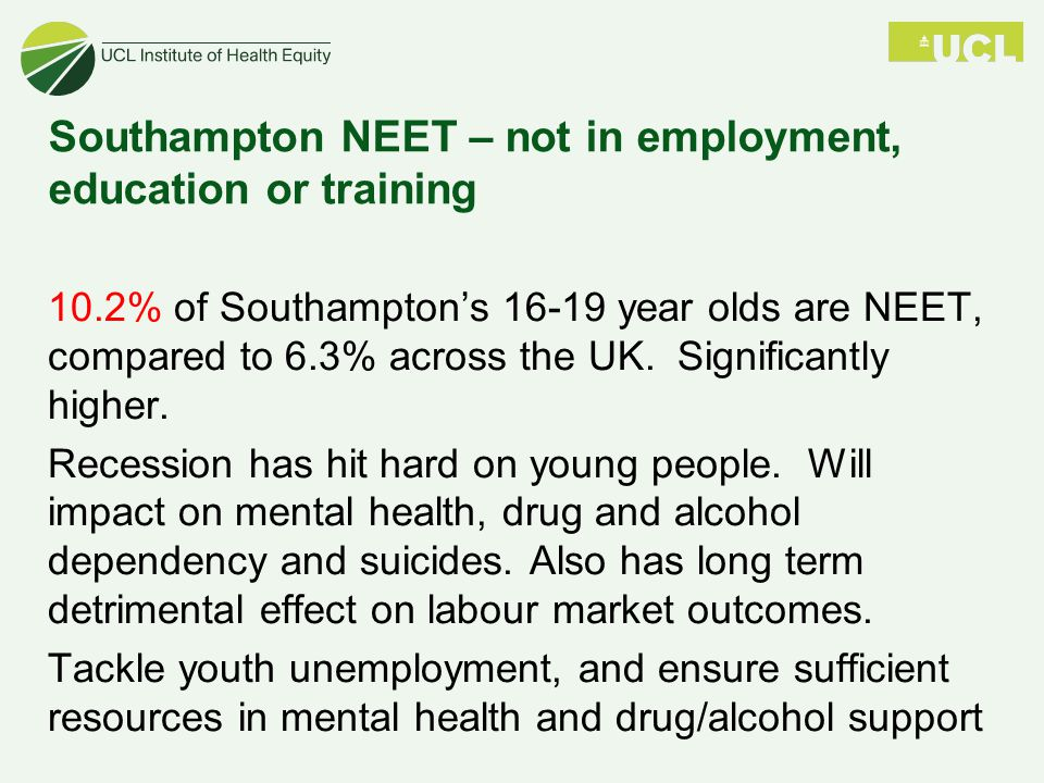 Southampton NEET – not in employment, education or training 10.2% of Southampton's 16-19 year olds are NEET, compared to 6.3% across the UK.