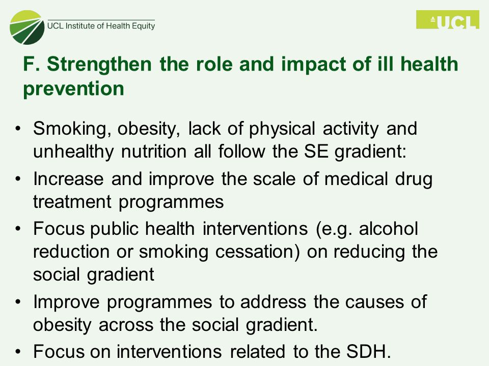 F. Strengthen the role and impact of ill health prevention Smoking, obesity, lack of physical activity and unhealthy nutrition all follow the SE gradi