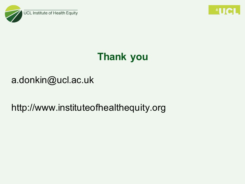 Thank you a.donkin@ucl.ac.uk http://www.instituteofhealthequity.org