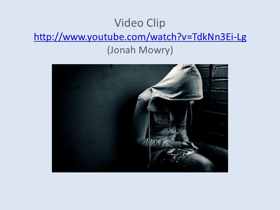 Video Clip http://www.youtube.com/watch?v=TdkNn3Ei-Lg (Jonah Mowry) http://www.youtube.com/watch?v=TdkNn3Ei-Lg